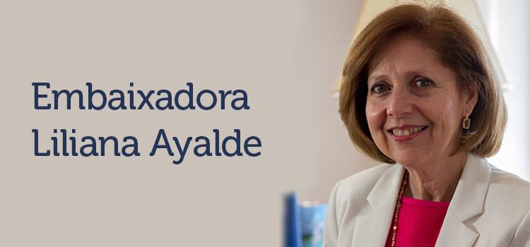 Embaixadora Liliana Ayalde